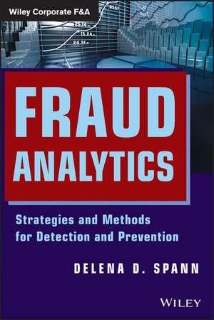 Fraud Analytics: Strategies and Methods for Detection and Prevention de Delena D. Spann