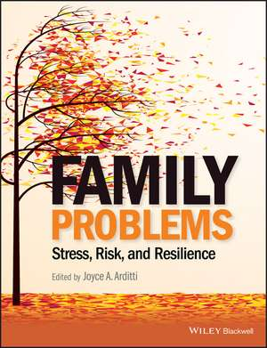 Family Problems: Stress, Risk, and Resilience de Joyce A. Arditti
