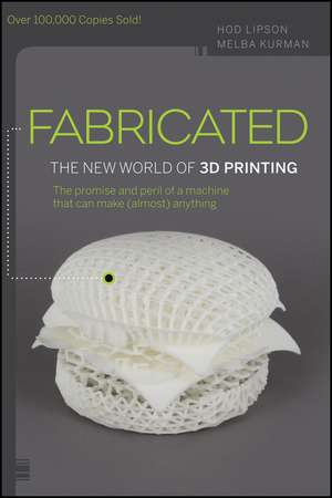 Fabricated: The New World of 3D Printing de Hod Lipson