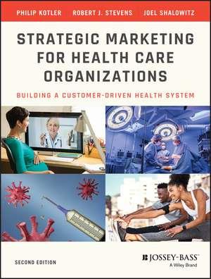 Strategic Marketing For Health Care Organizations: Building A Customer–Driven Health System de Philip Kotler