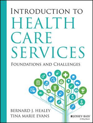Introduction to Health Care Services: Foundations and Challenges de Bernard J. Healey