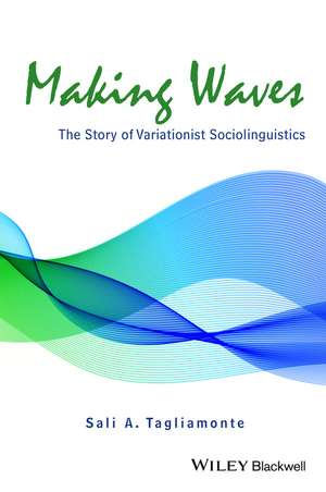 Making Waves:  The Story of Variationist Sociolinguistics de Sali A. Tagliamonte