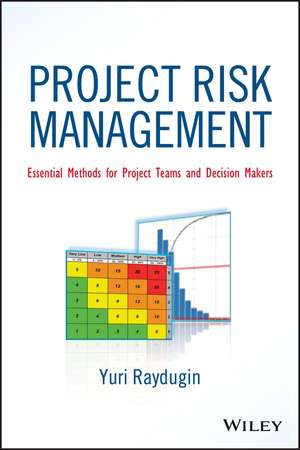Project Risk Management: Essential Methods for Project Teams and Decision Makers de Yuri Raydugin