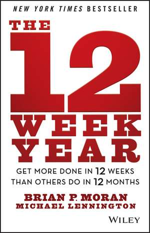 The 12 Week Year: Get More Done in 12 Weeks than Others Do in 12 Months de Brian P. Moran