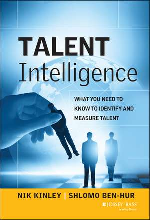 Talent Intelligence: What You Need to Know to Identify and Measure Talent de Nik Kinley
