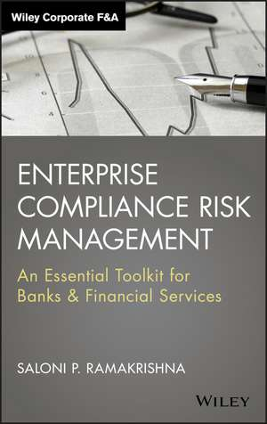 Enterprise Compliance Risk Management: An Essential Toolkit for Banks and Financial Services de Saloni Ramakrishna