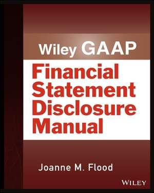 Wiley GAAP: Financial Statement Disclosures Manual de Joanne M. Flood