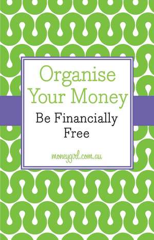Organise Your Money: Be Financially Free de Nina Dubecki