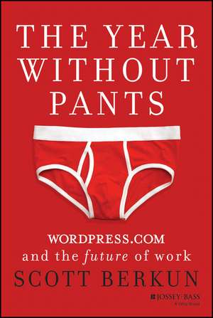 The Year Without Pants: WordPress.com and the Future of Work de Scott Berkun