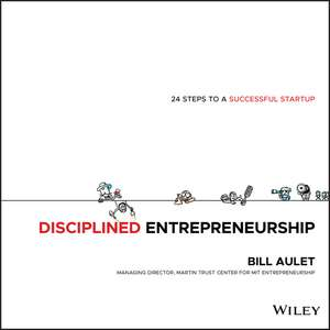 Disciplined Entrepreneurship: 24 Steps to a Successful Startup de Bill Aulet