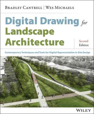 Digital Drawing for Landscape Architecture: Contemporary Techniques and Tools for Digital Representation in Site Design de Bradley Cantrell