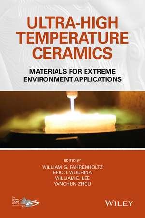 Ultra–High Temperature Ceramics: Materials for Extreme Environment Applications de William G. Fahrenholtz