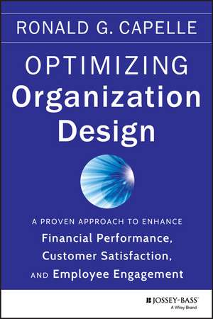Optimizing Organization Design: A Proven Approach to Enhance Financial Performance, Customer Satisfaction and Employee Engagement de Ronald G. Capelle