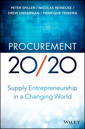 Procurement 20/20: Supply Entrepreneurship in a Changing World de Peter Spiller