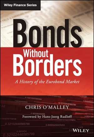 Bonds without Borders: A History of the Eurobond Market de Chris O′Malley