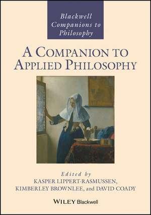 A Companion to Applied Philosophy de Kasper Lippert–Rasmussen