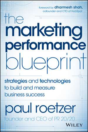 The Marketing Performance Blueprint: Strategies and Technologies to Build and Measure Business Success de Paul Roetzer