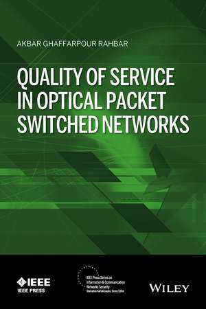 Quality of Service in Optical Packet Switched Networks de Akbar G. Rahbar
