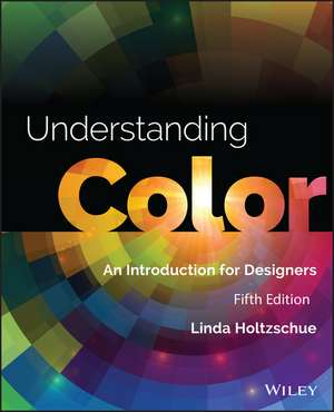 Understanding Color: An Introduction for Designers de Linda Holtzschue