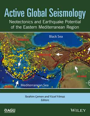 Active Global Seismology: Neotectonics and Earthquake Potential of the Eastern Mediterranean Region de Ibrahim Cemen