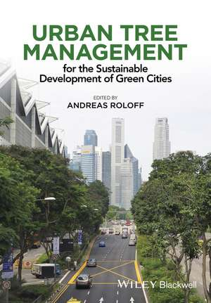Urban Tree Management: For the Sustainable Development of Green Cities de Andreas Roloff