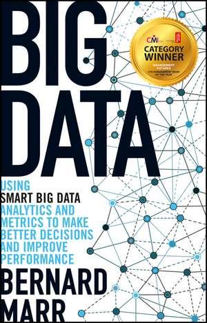 Big Data: Using SMART Big Data, Analytics and Metrics To Make Better Decisions and Improve Performance. Managment Book of the Year de Bernard Marr