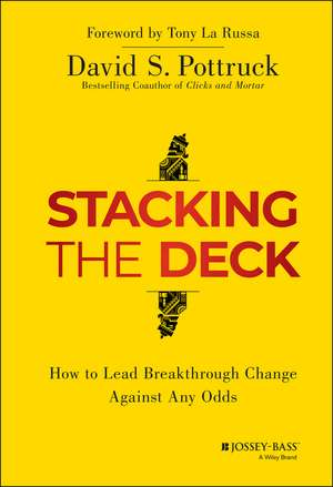 Stacking the Deck: How to Lead Breakthrough Change Against Any Odds de David S. Pottruck
