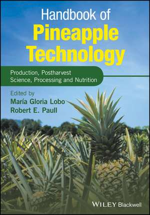 Handbook of Pineapple Technology: Production, Postharvest Science, Processing and Nutrition de Maria Gloria Lobo
