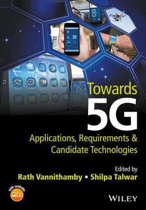 Towards 5G: Applications, Requirements and Candidate Technologies de Rath Vannithamby