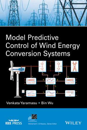 Model Predictive Control of Wind Energy Conversion Systems de Venkata Yaramasu