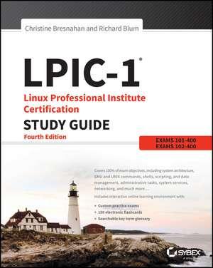LPIC–1: Linux Professional Institute Certification Study Guide 5e: Exam 101–500 and Exam 102–500 de Christine Bresnahan