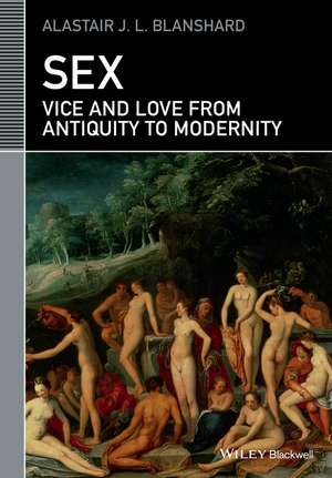 Sex: Vice and Love from Antiquity to Modernity de Alastair J. L. Blanshard
