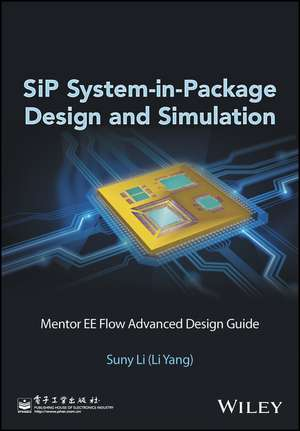 SiP System–in–Package Design and Simulation: Mentor EE Flow Advanced Design Guide de Suny Li (Li Yang)