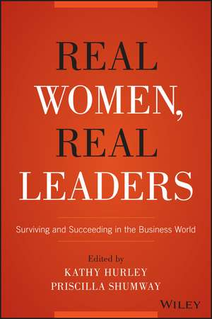 Real Women, Real Leaders: Surviving and Succeeding in the Business World de Kathleen Hurley