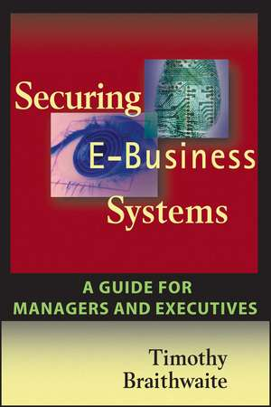 Securing E–Business Systems: A Guide for Managers and Executives