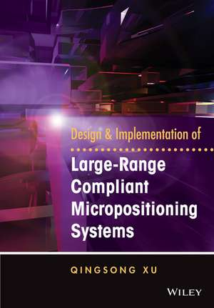 Design and Implementation of Large–Range Compliant Micropositioning Systems imagine