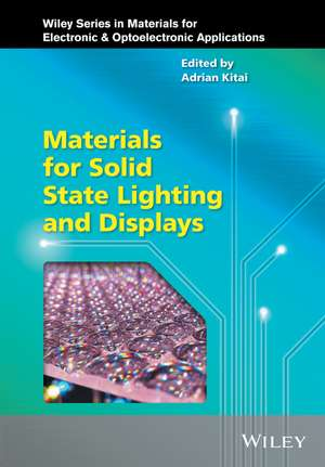 Materials for Solid State Lighting and Displays de Adrian Kitai