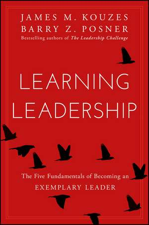 Learning Leadership: The Five Fundamentals of Becoming an Exemplary Leader de James Kouzes