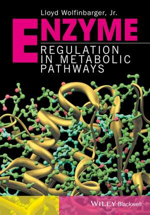 Enzyme Regulation in Metabolic Pathways de Lloyd Wolfinbarger, Jr.