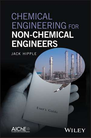 Chemical Engineering for Non–Chemical Engineers de Jack Hipple