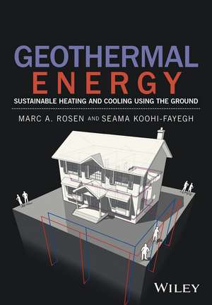 Geothermal Energy: Sustainable Heating and Cooling Using the Ground de Marc A. Rosen