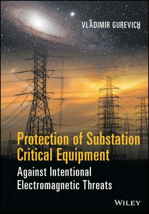 Protection of Substation Critical Equipment Against Intentional Electromagnetic Threats de Vladimir Gurevich