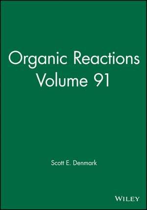 Organic Reactions, Volume 91 de Scott E. Denmark