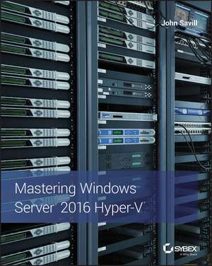 Mastering Windows Server 2016 Hyper–V de John Savill
