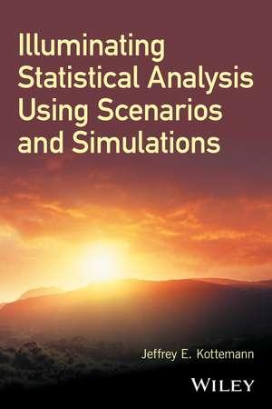 Illuminating Statistical Analysis Using Scenarios and Simulations de Jeffrey E. Kottemann