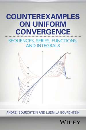 Counterexamples on Uniform Convergence: Sequences, Series, Functions, and Integrals de Andrei Bourchtein