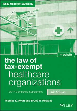 The Law of Tax–Exempt Healthcare Organizations 2017 Cumulative Supplement