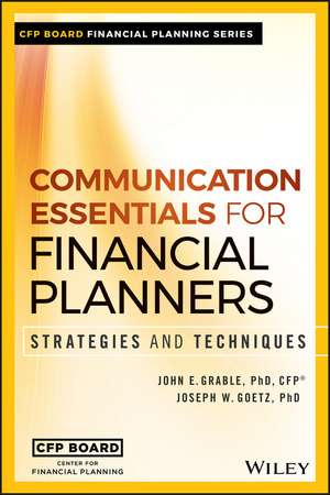 Communication Essentials for Financial Planners: Strategies and Techniques de John E. Grable