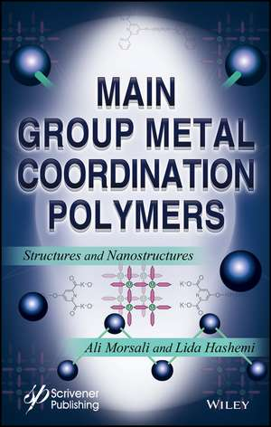 Main Group Metal Coordination Polymers: Structures and Nanostructures de Ali Morsali