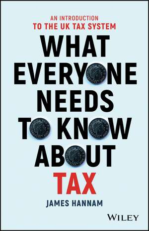 What Everyone Needs to Know about Tax: An Introduction to the UK Tax System de James Hannam